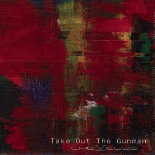 Take Out The Gunman - Chevelle
