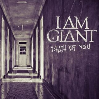 Death Of You - I Am Giant