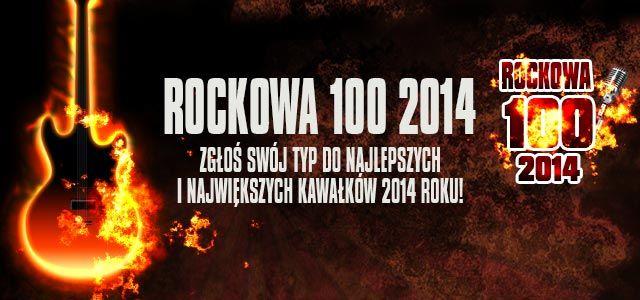 POMÓŻ NAM WYBRAĆ 100 NAJLEPSZYCH KAWAŁKÓW MIJAJĄCEGO ROKU w artykule ROCKOWA 100: ZAGŁOSUJ NA NAJLEPSZE KAWAŁKI 2014 ROKU!