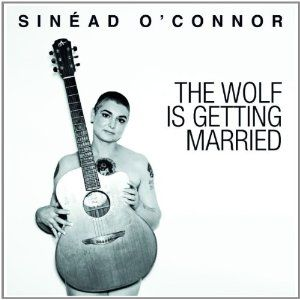 The Wolf Is Getting Married - Sinéad O'Connor