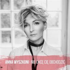 Nie Chcę Cię Obchodzić - Ania Wyszkoni
