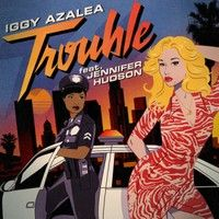 Trouble - Jennifer Hudson, Iggy Azalea